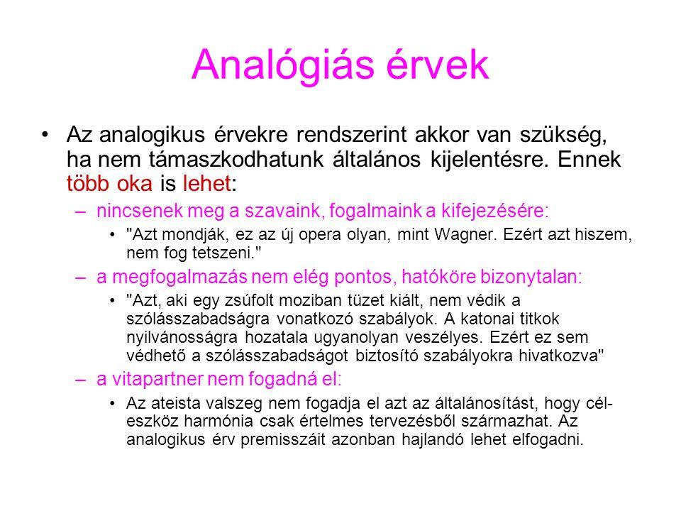 Analógiás érvek Az analogikus érvekre rendszerint akkor van szükség, ha nem támaszkodhatunk általános kijelentésre. Ennek több oka is lehet: