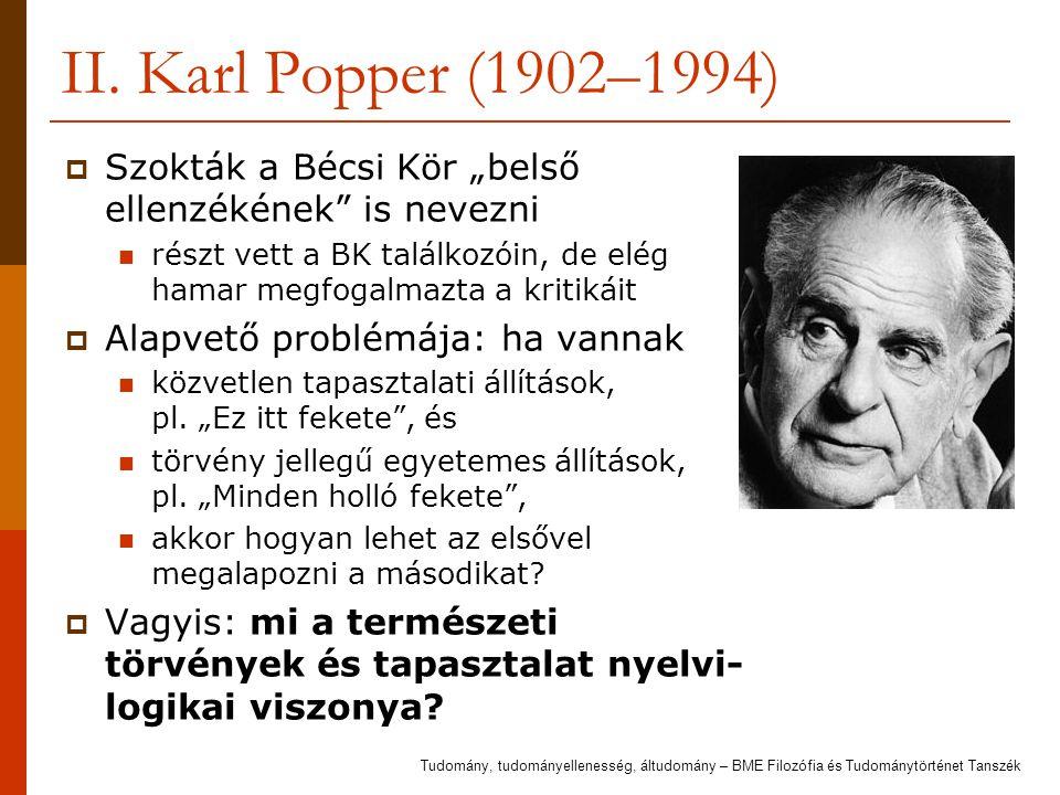 """II. Karl Popper (1902–1994) Szokták a Bécsi Kör """"belső ellenzékének is nevezni."""