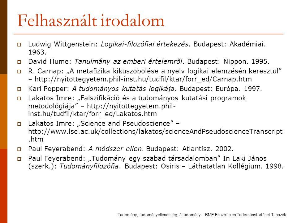 Felhasznált irodalom Ludwig Wittgenstein: Logikai-filozófiai értekezés. Budapest: Akadémiai. 1963.