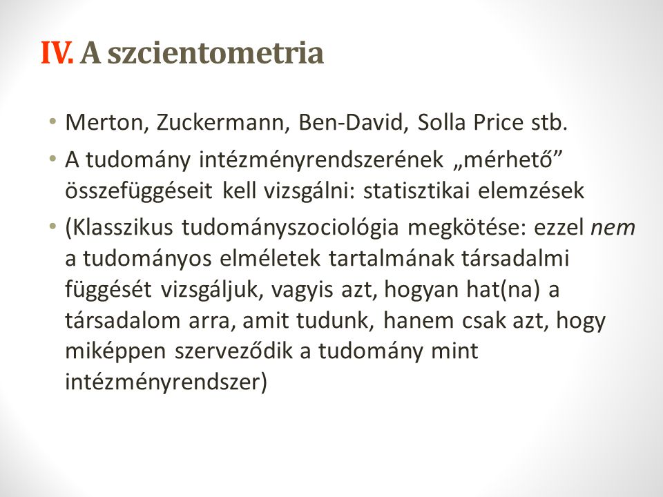 IV. A szcientometria Merton, Zuckermann, Ben-David, Solla Price stb.
