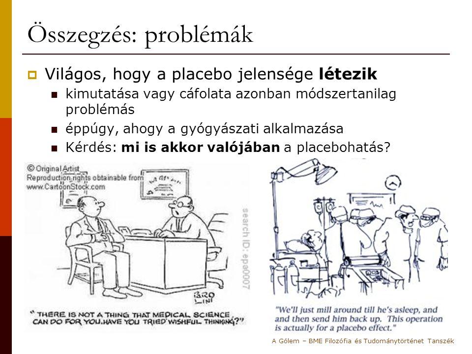 Összegzés: problémák Világos, hogy a placebo jelensége létezik