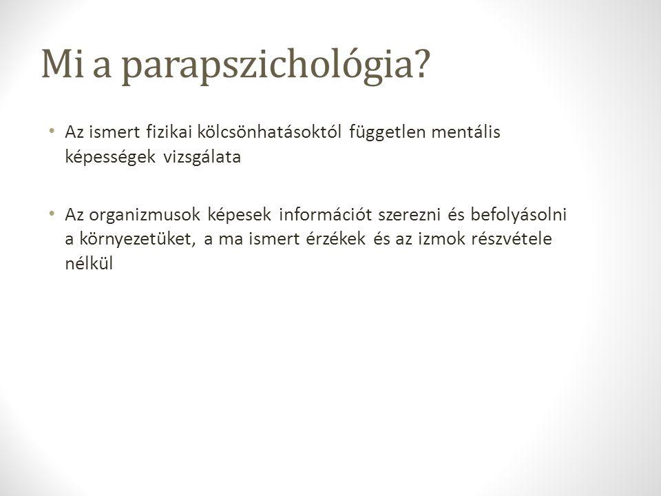 Mi a parapszichológia Az ismert fizikai kölcsönhatásoktól független mentális képességek vizsgálata.