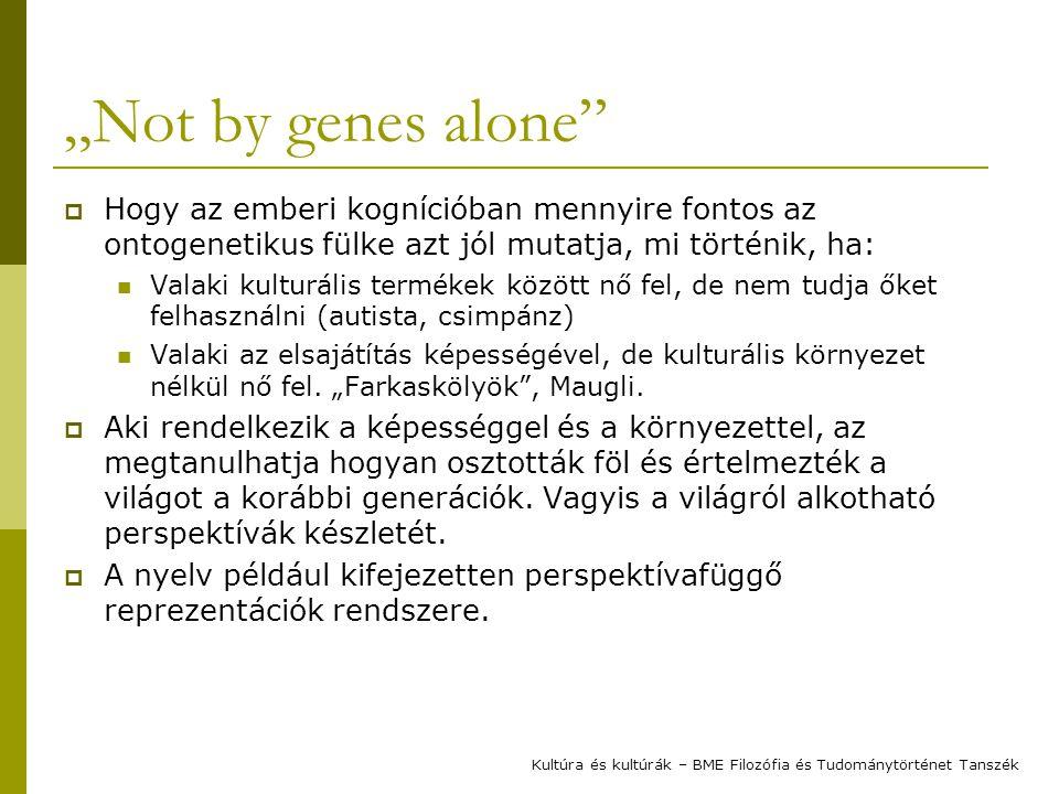 """""""Not by genes alone Hogy az emberi kognícióban mennyire fontos az ontogenetikus fülke azt jól mutatja, mi történik, ha:"""
