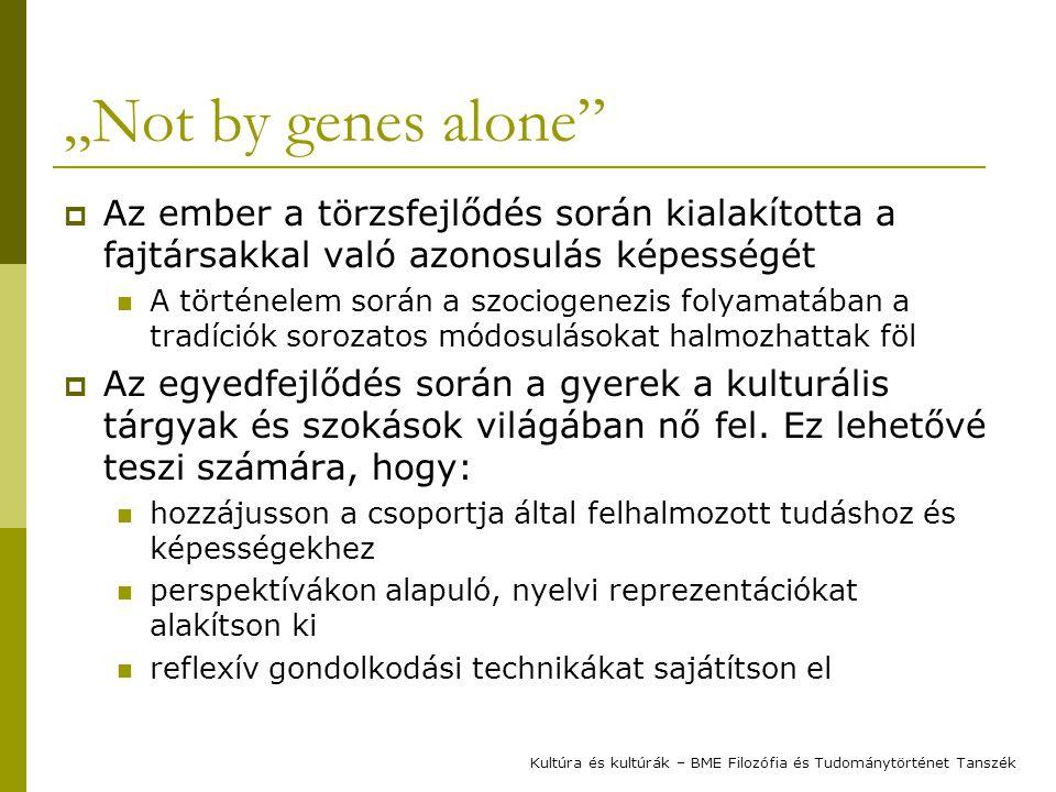 """""""Not by genes alone Az ember a törzsfejlődés során kialakította a fajtársakkal való azonosulás képességét."""