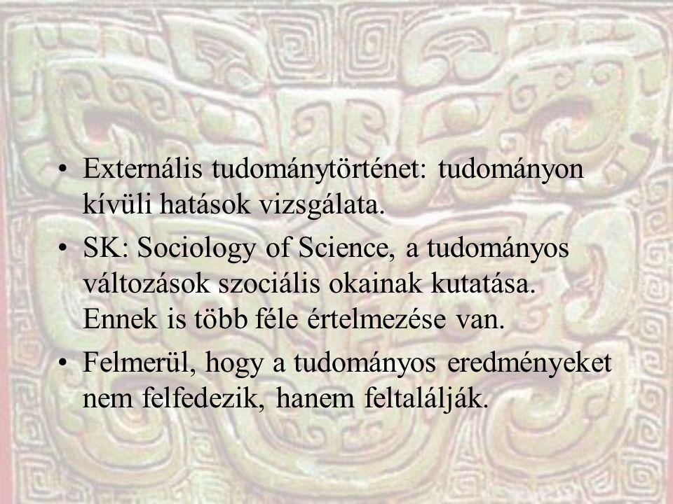Externális tudománytörténet: tudományon kívüli hatások vizsgálata.
