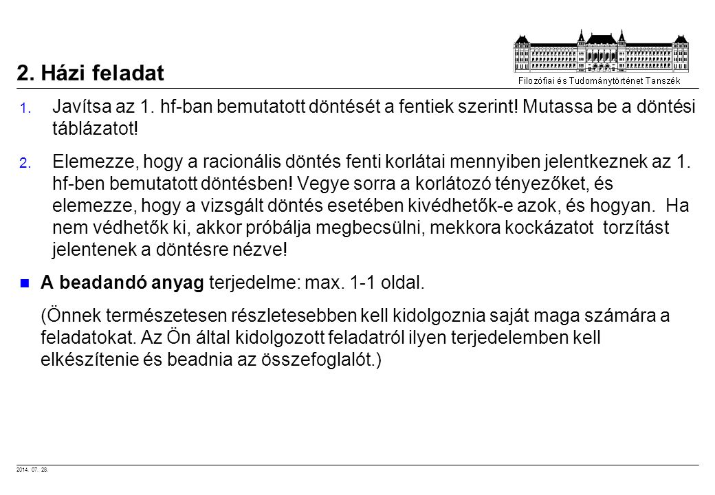 2. Házi feladat Javítsa az 1. hf-ban bemutatott döntését a fentiek szerint! Mutassa be a döntési táblázatot!
