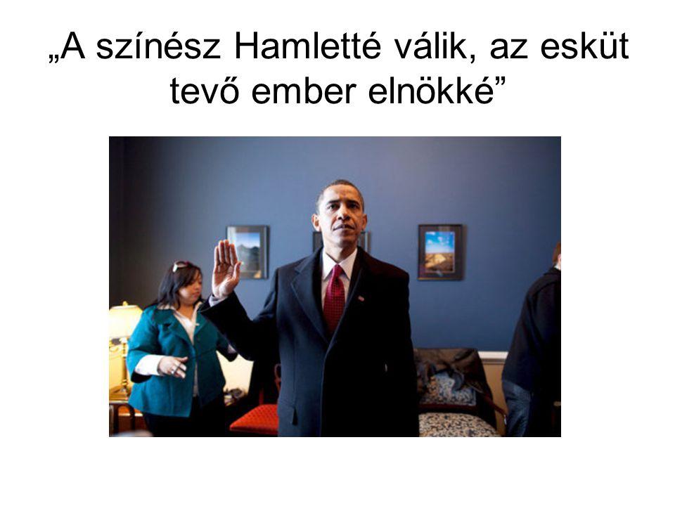"""""""A színész Hamletté válik, az esküt tevő ember elnökké"""