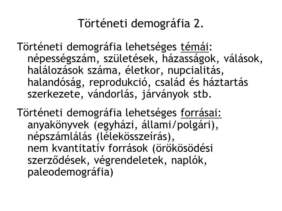 Történeti demográfia 2. Történeti demográfia lehetséges témái: