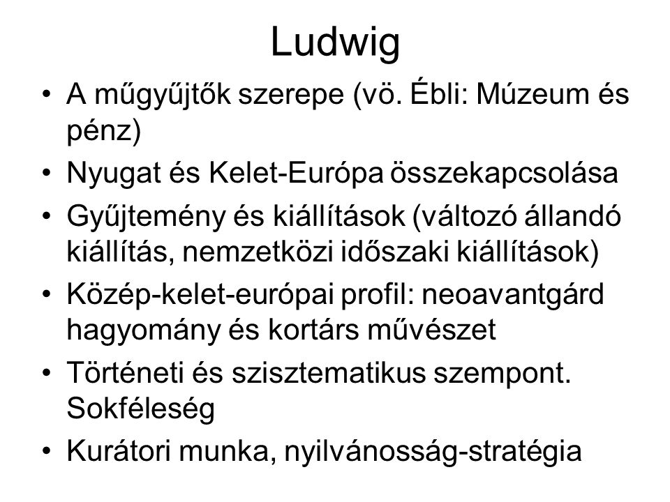 Ludwig A műgyűjtők szerepe (vö. Ébli: Múzeum és pénz)