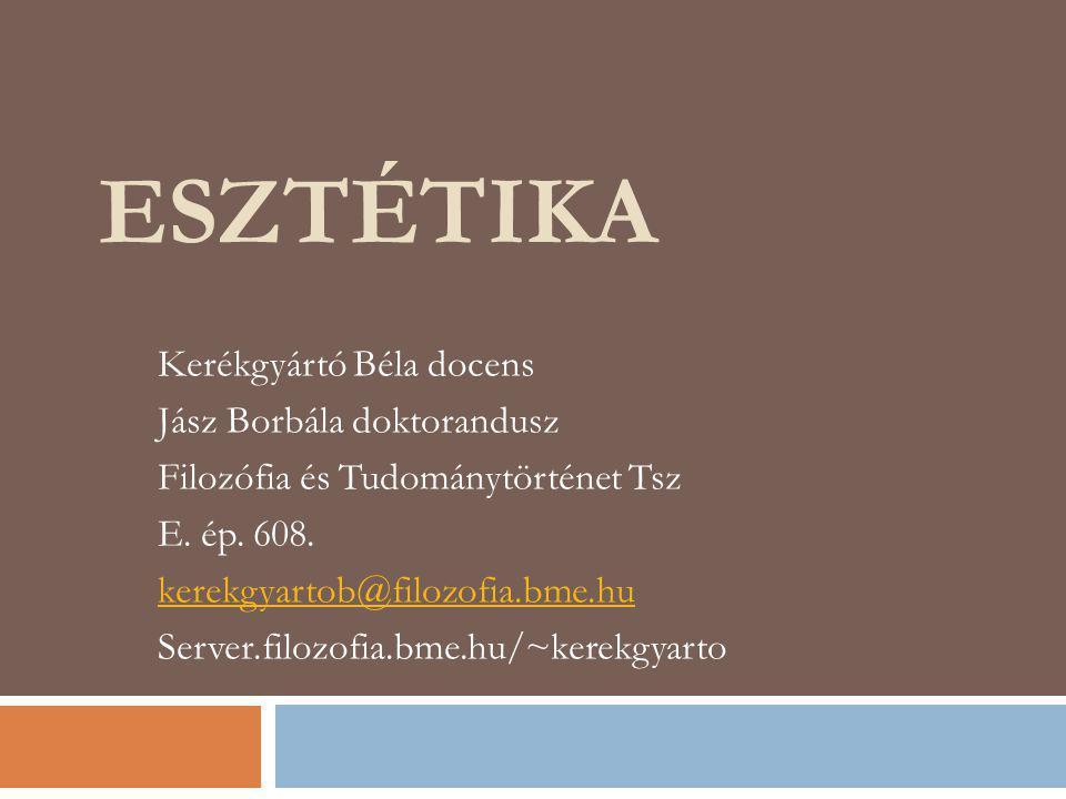 Esztétika Kerékgyártó Béla docens Jász Borbála doktorandusz