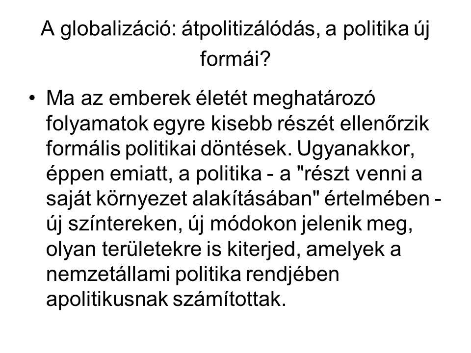 A globalizáció: átpolitizálódás, a politika új formái