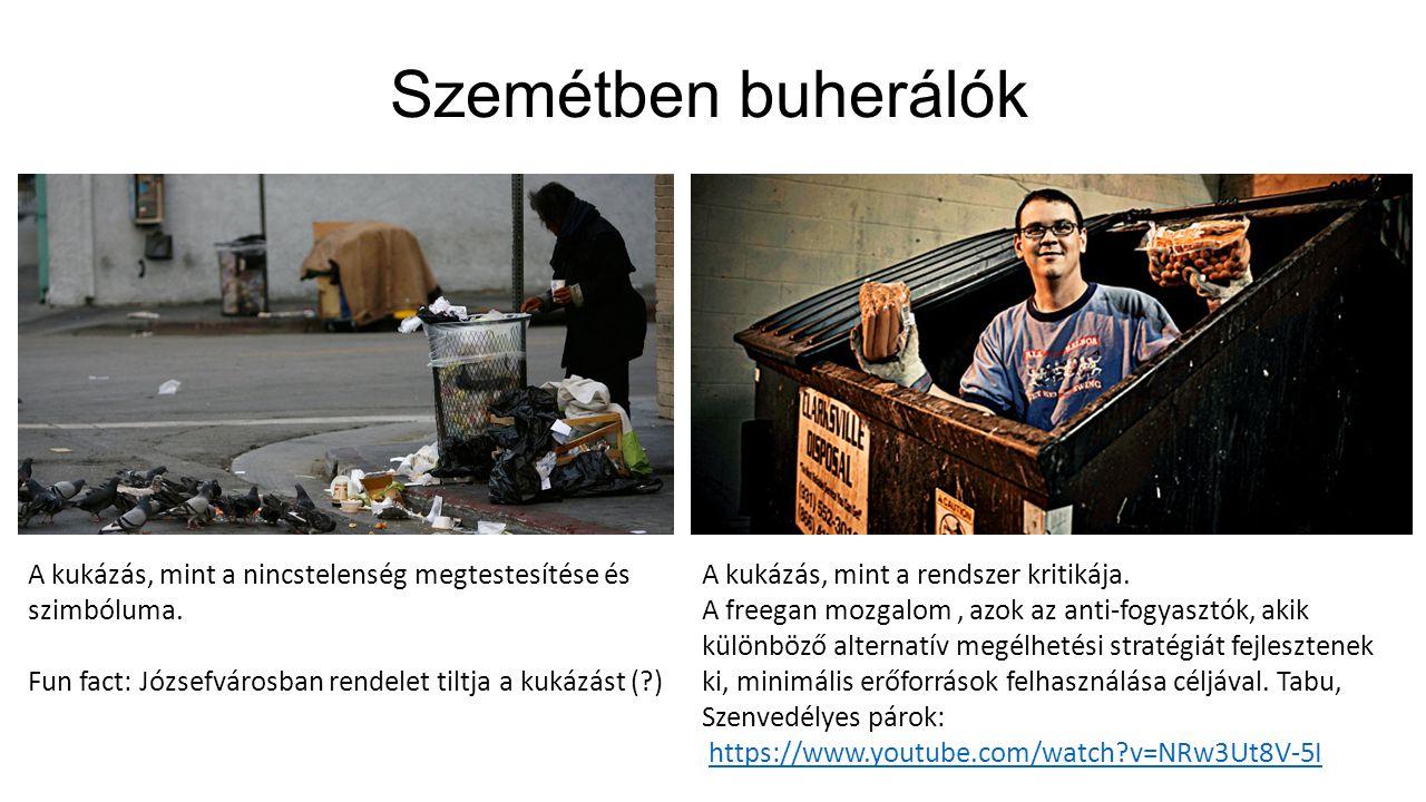 Szemétben buherálók A kukázás, mint a nincstelenség megtestesítése és szimbóluma. Fun fact: Józsefvárosban rendelet tiltja a kukázást ( )