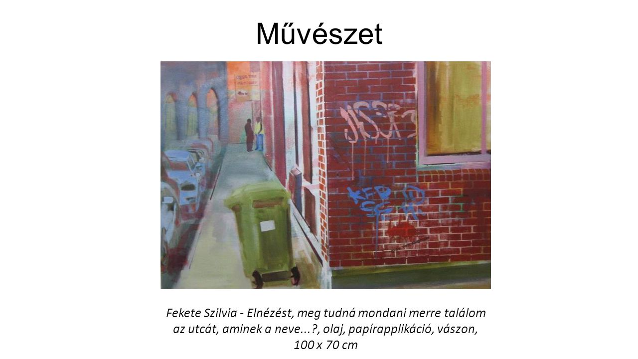 Művészet Fekete Szilvia - Elnézést, meg tudná mondani merre találom az utcát, aminek a neve... , olaj, papírapplikáció, vászon, 100 x 70 cm.