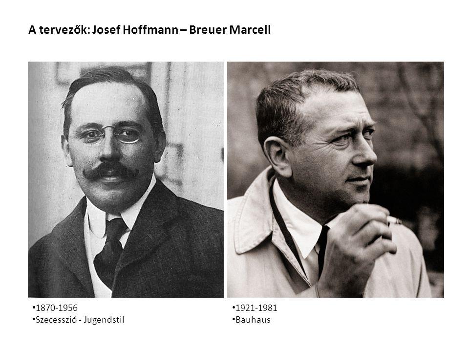 A tervezők: Josef Hoffmann – Breuer Marcell