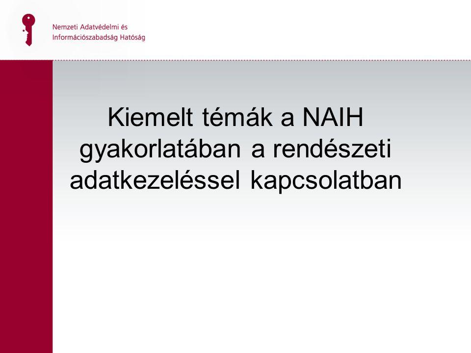 Kiemelt témák a NAIH gyakorlatában a rendészeti adatkezeléssel kapcsolatban