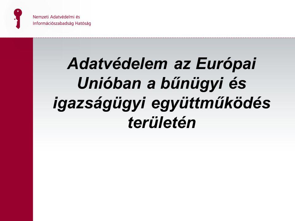 Adatvédelem az Európai Unióban a bűnügyi és igazságügyi együttműködés területén