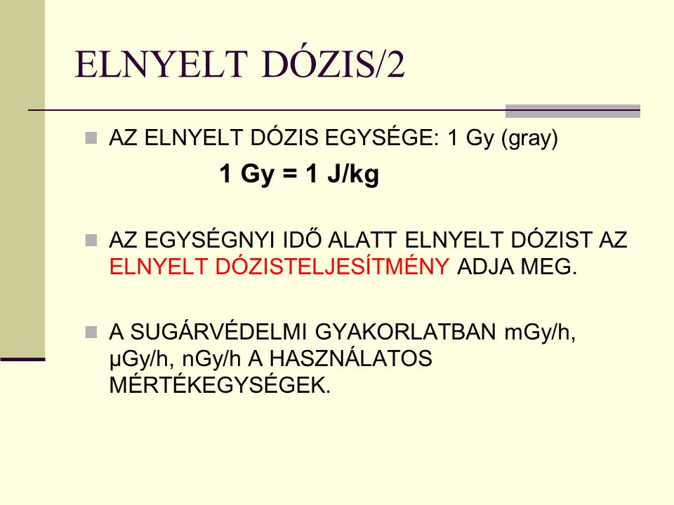 ELNYELT DÓZIS/2 1 Gy = 1 J/kg AZ ELNYELT DÓZIS EGYSÉGE: 1 Gy (gray)