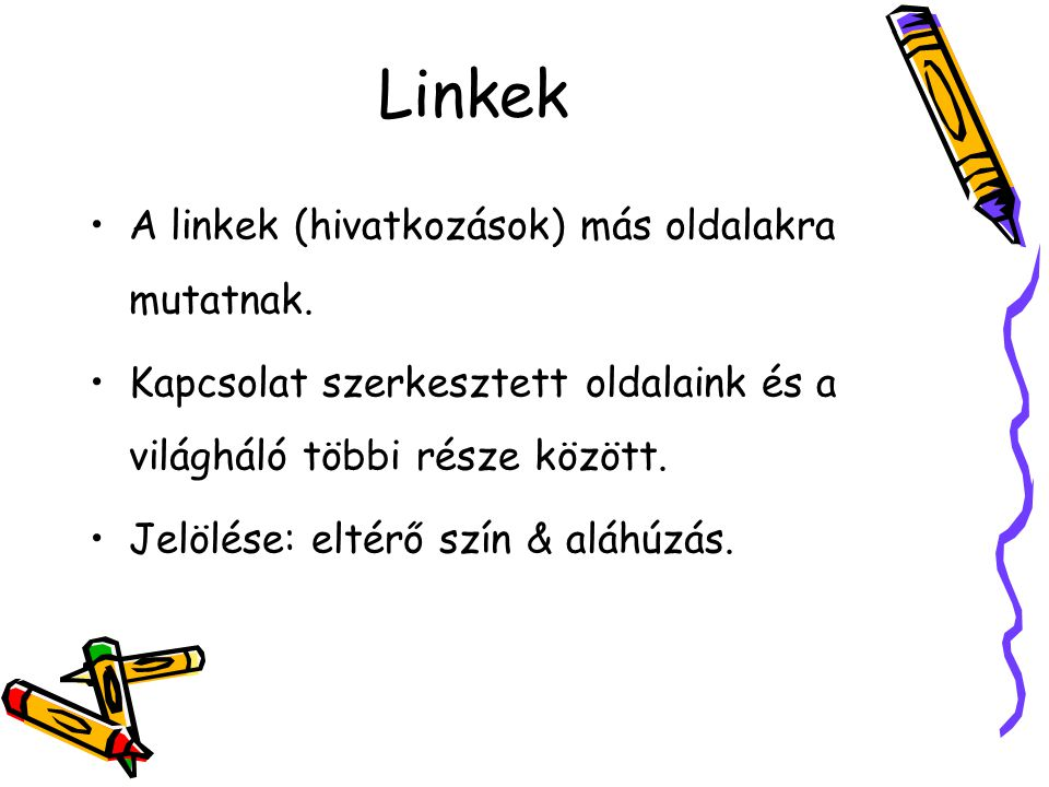 Linkek A linkek (hivatkozások) más oldalakra mutatnak.
