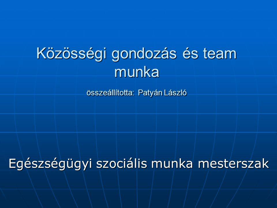 Közösségi gondozás és team munka összeállította: Patyán László