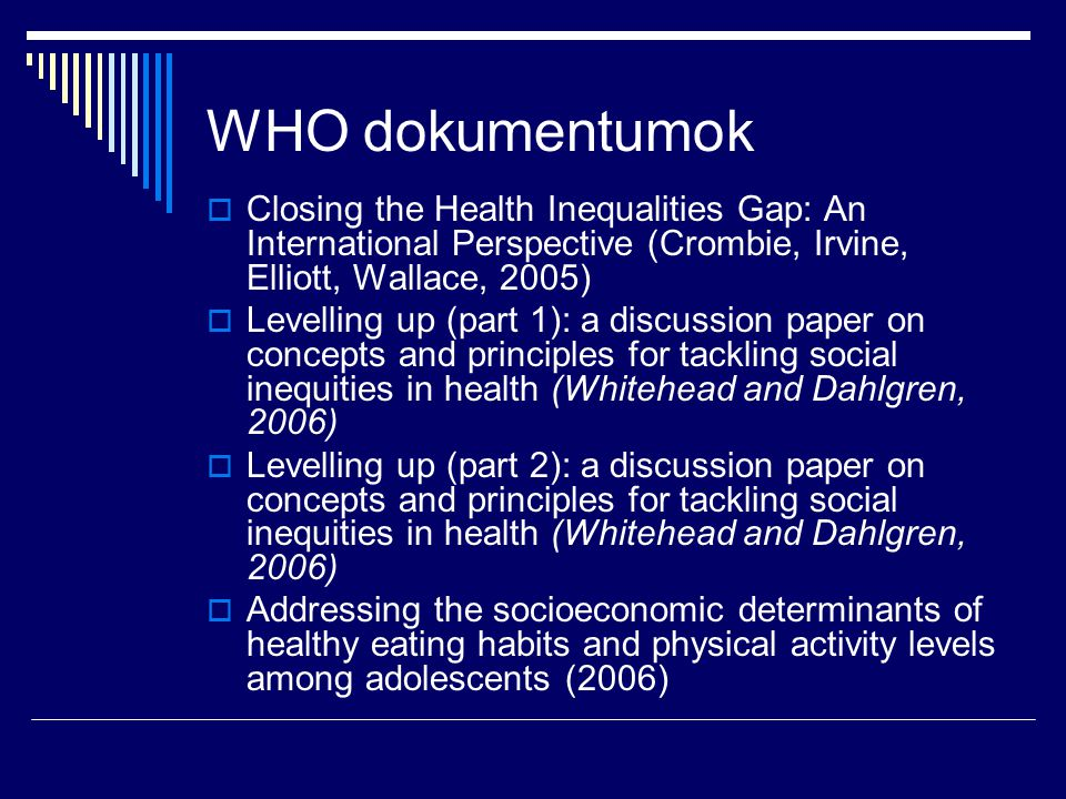 WHO dokumentumok Closing the Health Inequalities Gap: An International Perspective (Crombie, Irvine, Elliott, Wallace, 2005)