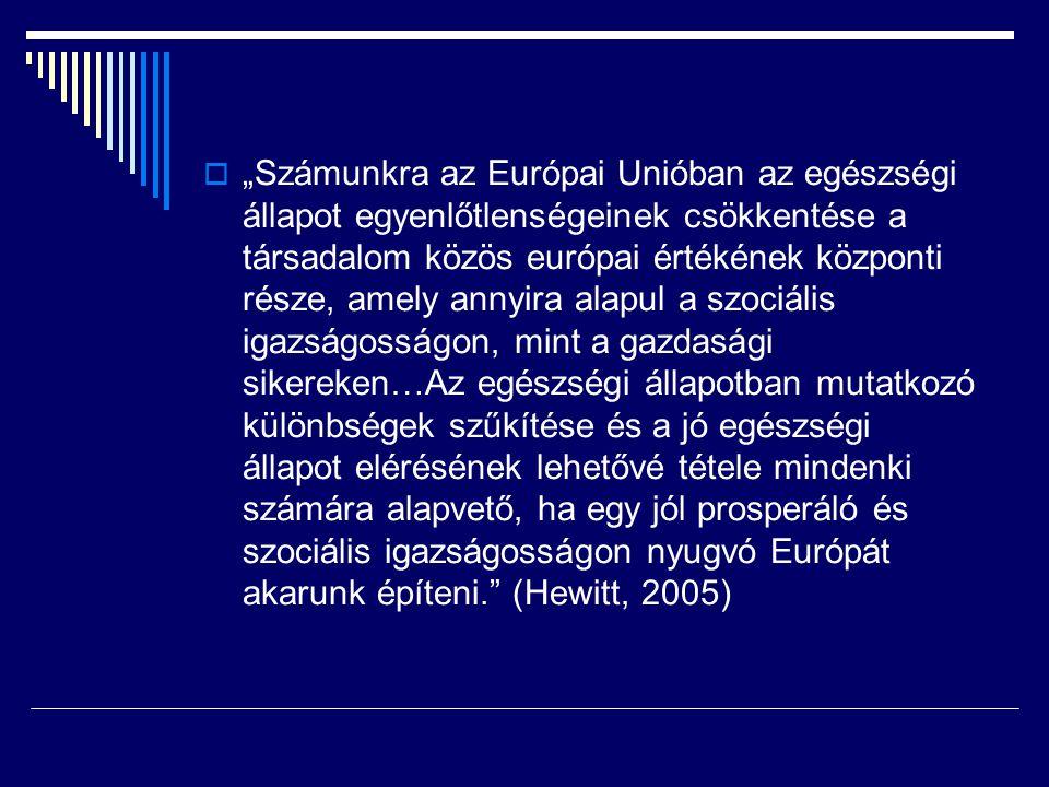 """""""Számunkra az Európai Unióban az egészségi állapot egyenlőtlenségeinek csökkentése a társadalom közös európai értékének központi része, amely annyira alapul a szociális igazságosságon, mint a gazdasági sikereken…Az egészségi állapotban mutatkozó különbségek szűkítése és a jó egészségi állapot elérésének lehetővé tétele mindenki számára alapvető, ha egy jól prosperáló és szociális igazságosságon nyugvó Európát akarunk építeni. (Hewitt, 2005)"""