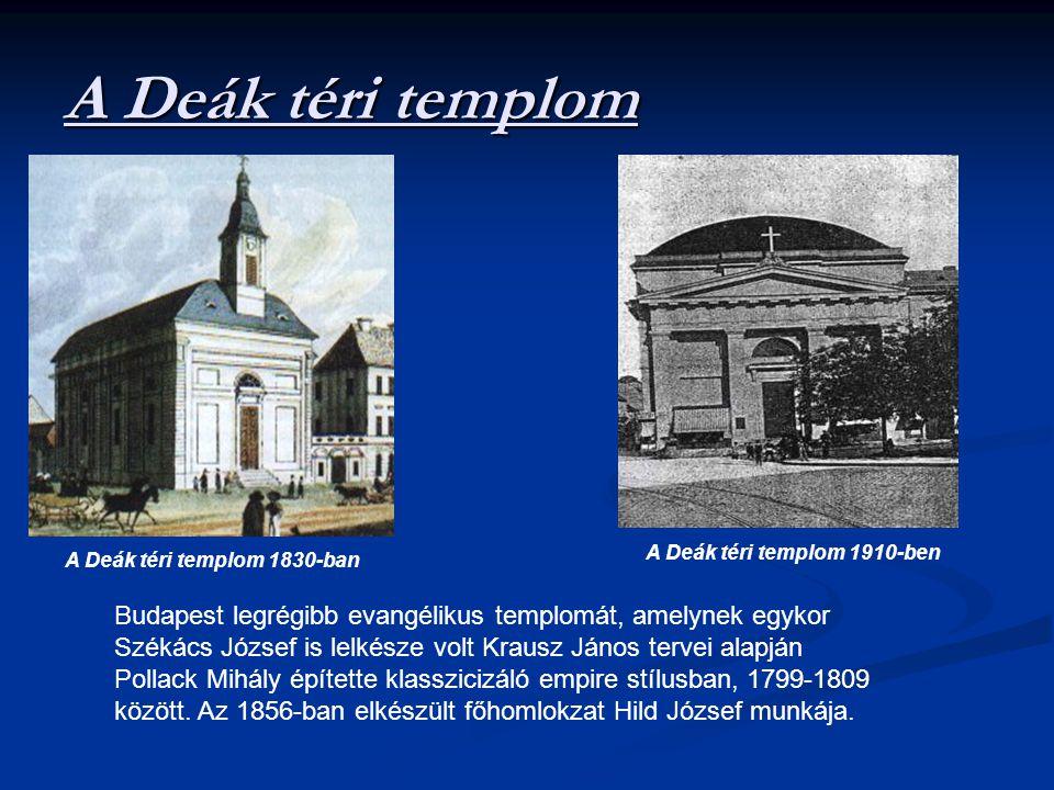 A Deák téri templom A Deák téri templom 1910-ben. A Deák téri templom 1830-ban.