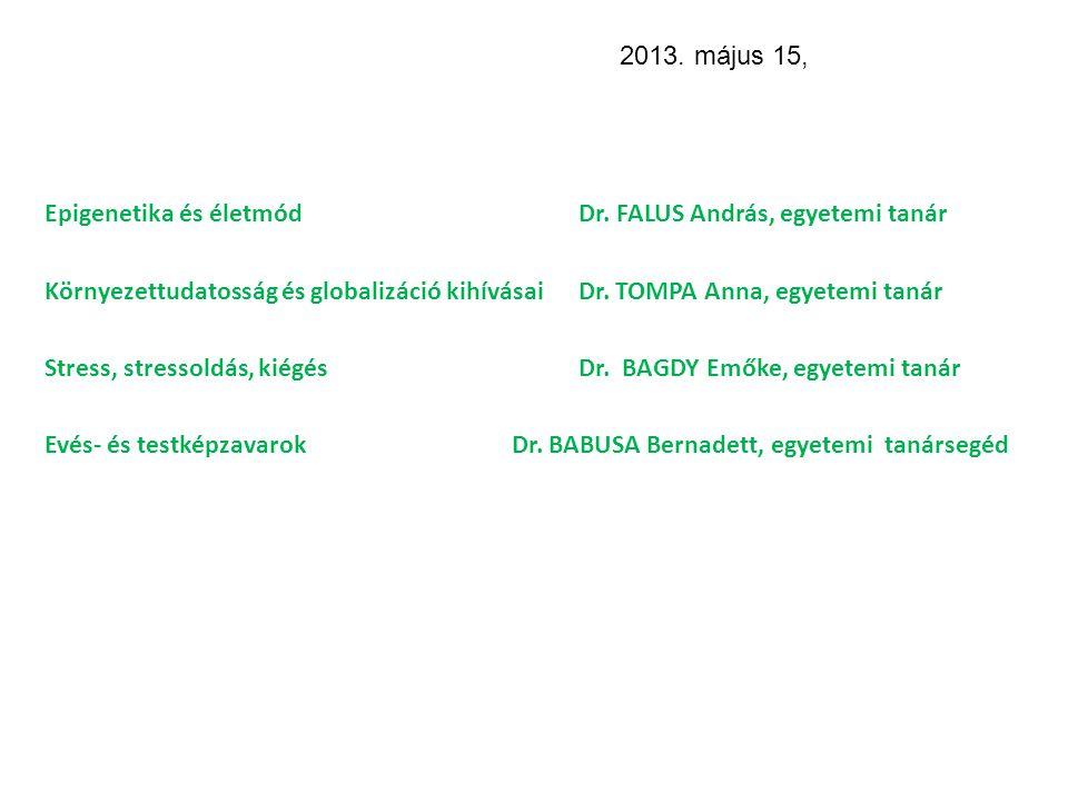 2013. május 15, Epigenetika és életmód Dr. FALUS András, egyetemi tanár.