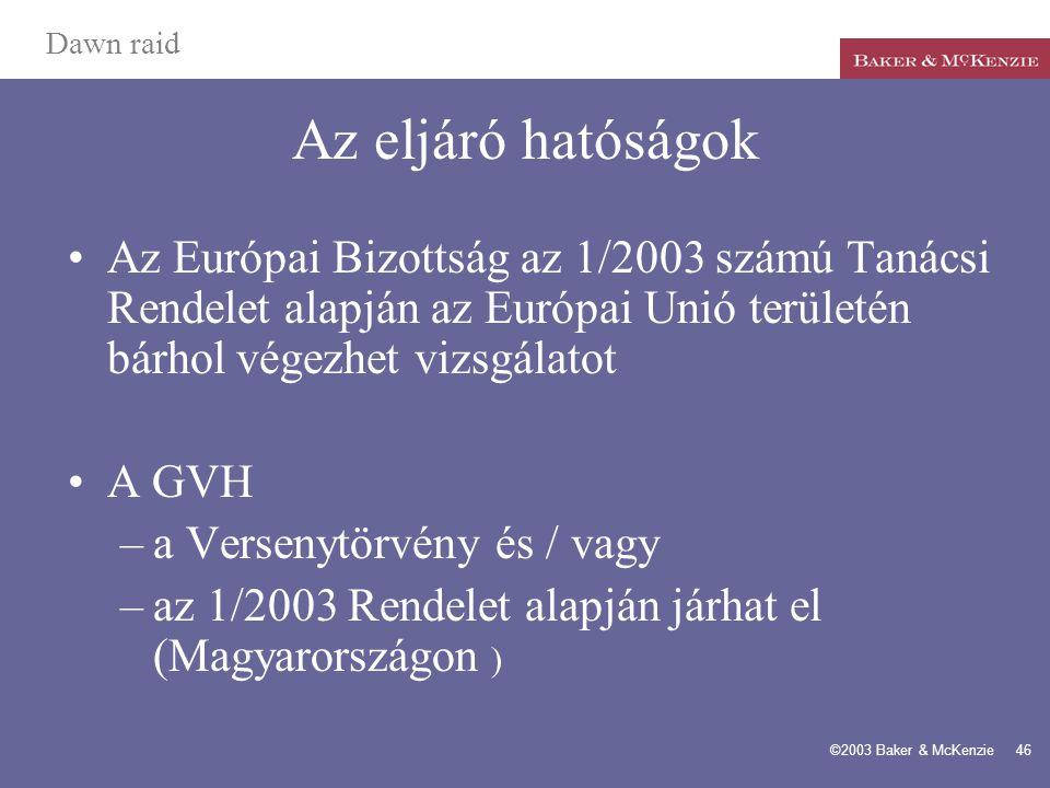 Dawn raid Az eljáró hatóságok. Az Európai Bizottság az 1/2003 számú Tanácsi Rendelet alapján az Európai Unió területén bárhol végezhet vizsgálatot.