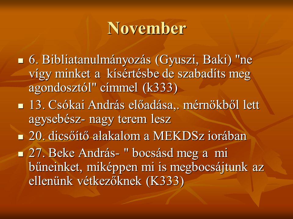 November 6. Bibliatanulmányozás (Gyuszi, Baki) ne vígy minket a kísértésbe de szabadíts meg agondosztól címmel (k333)