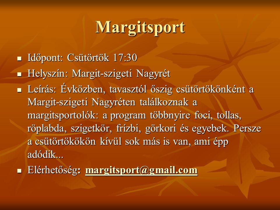 Margitsport Időpont: Csütörtök 17:30 Helyszín: Margit-szigeti Nagyrét