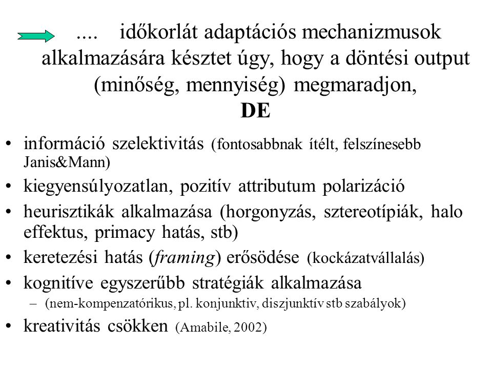 .... időkorlát adaptációs mechanizmusok alkalmazására késztet úgy, hogy a döntési output (minőség, mennyiség) megmaradjon, DE