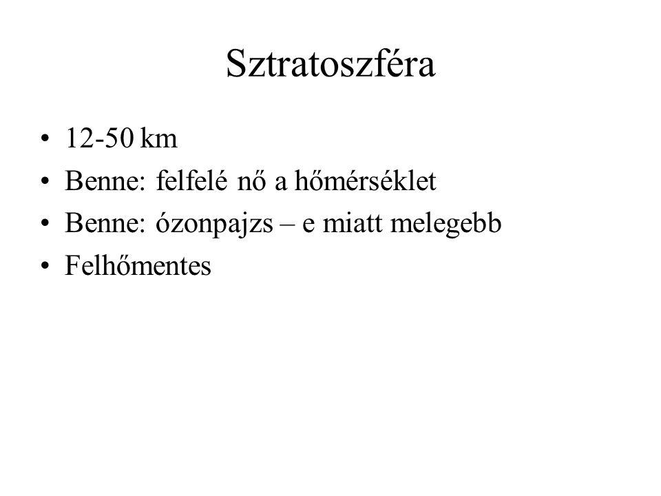 Sztratoszféra 12-50 km Benne: felfelé nő a hőmérséklet