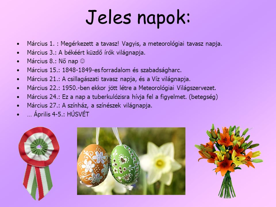 Jeles napok: Március 1. : Megérkezett a tavasz! Vagyis, a meteorológiai tavasz napja. Március 3.: A békéért küzdő írók világnapja.