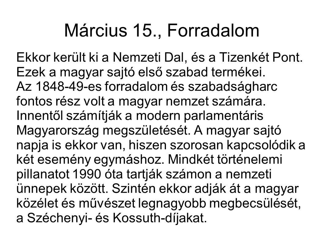 Március 15., Forradalom Ekkor került ki a Nemzeti Dal, és a Tizenkét Pont. Ezek a magyar sajtó első szabad termékei.