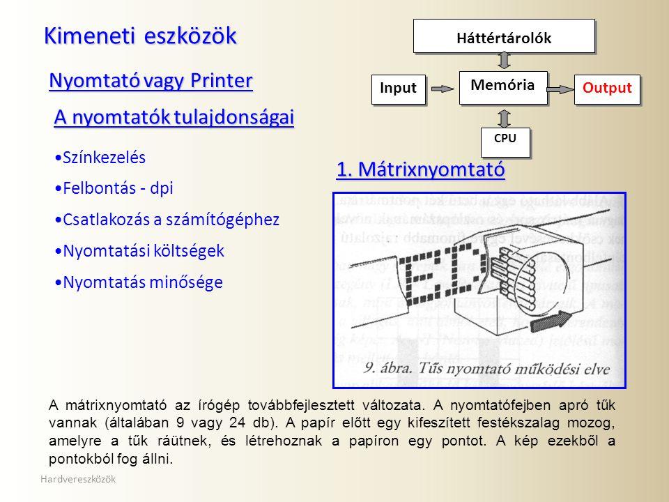 Kimeneti eszközök Nyomtató vagy Printer A nyomtatók tulajdonságai