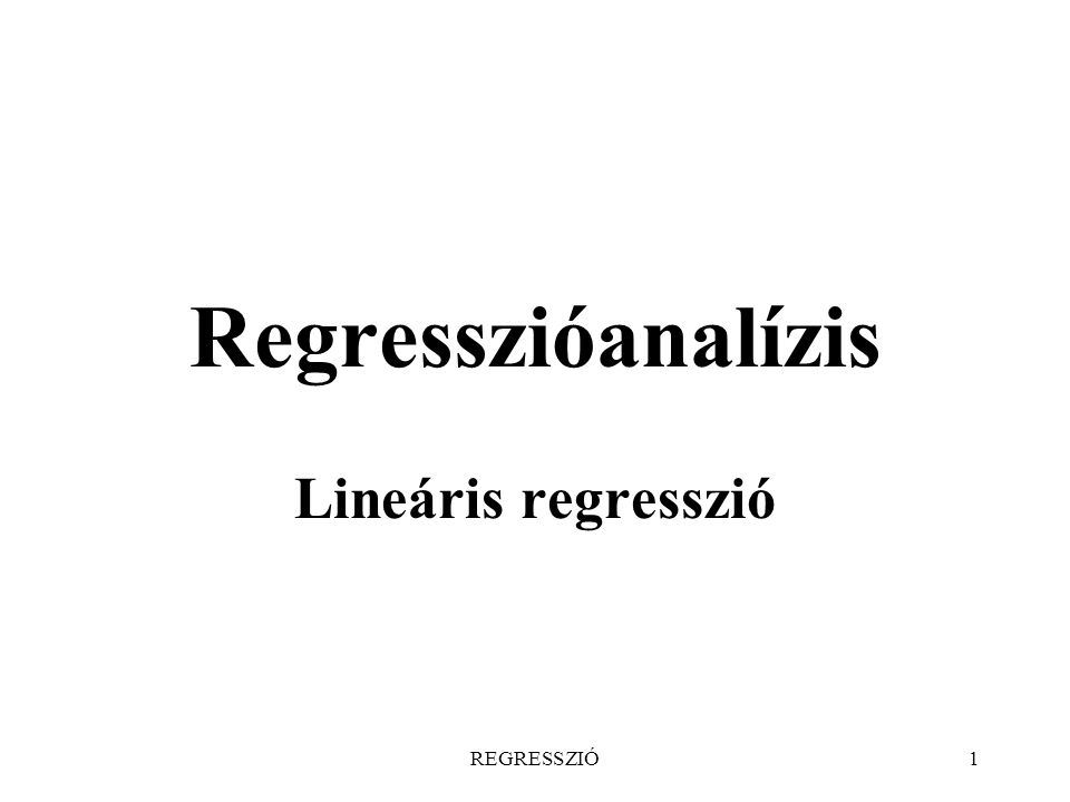 Regresszióanalízis Lineáris regresszió REGRESSZIÓ