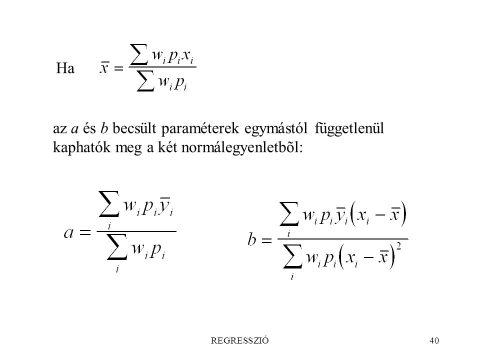 Ha az a és b becsült paraméterek egymástól függetlenül kaphatók meg a két normálegyenletbõl: REGRESSZIÓ.