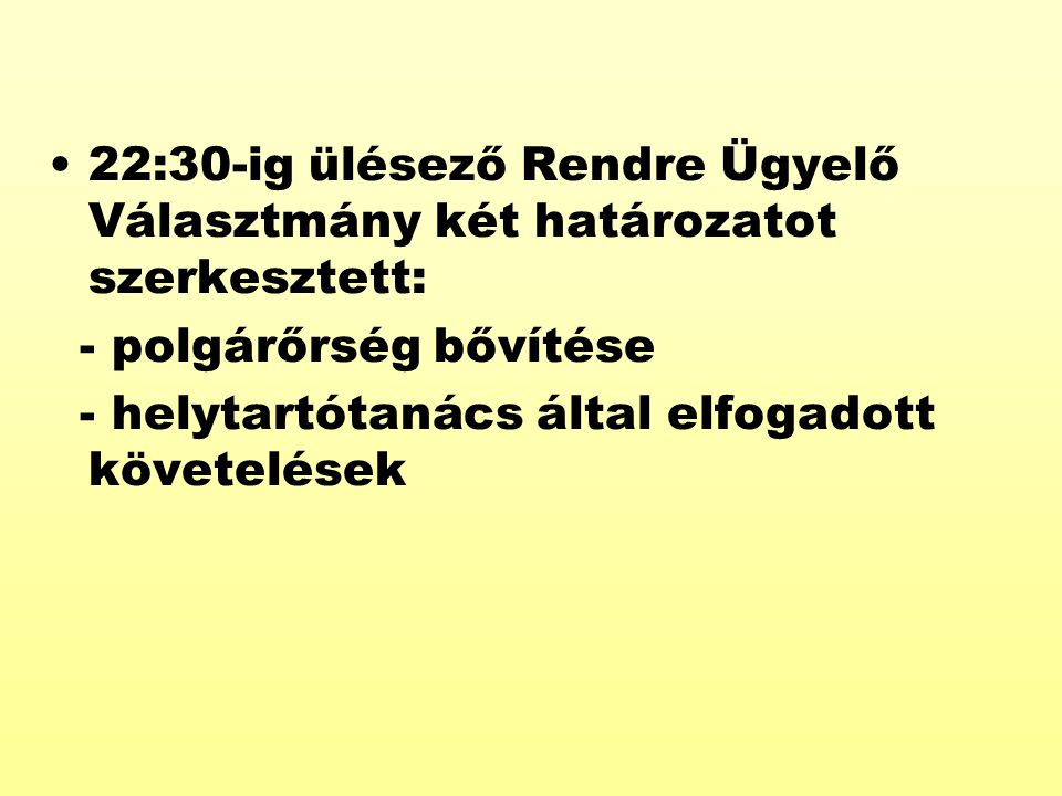22:30-ig ülésező Rendre Ügyelő Választmány két határozatot szerkesztett: