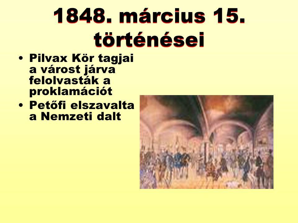 1848. március 15. történései Pilvax Kör tagjai a várost járva felolvasták a proklamációt.
