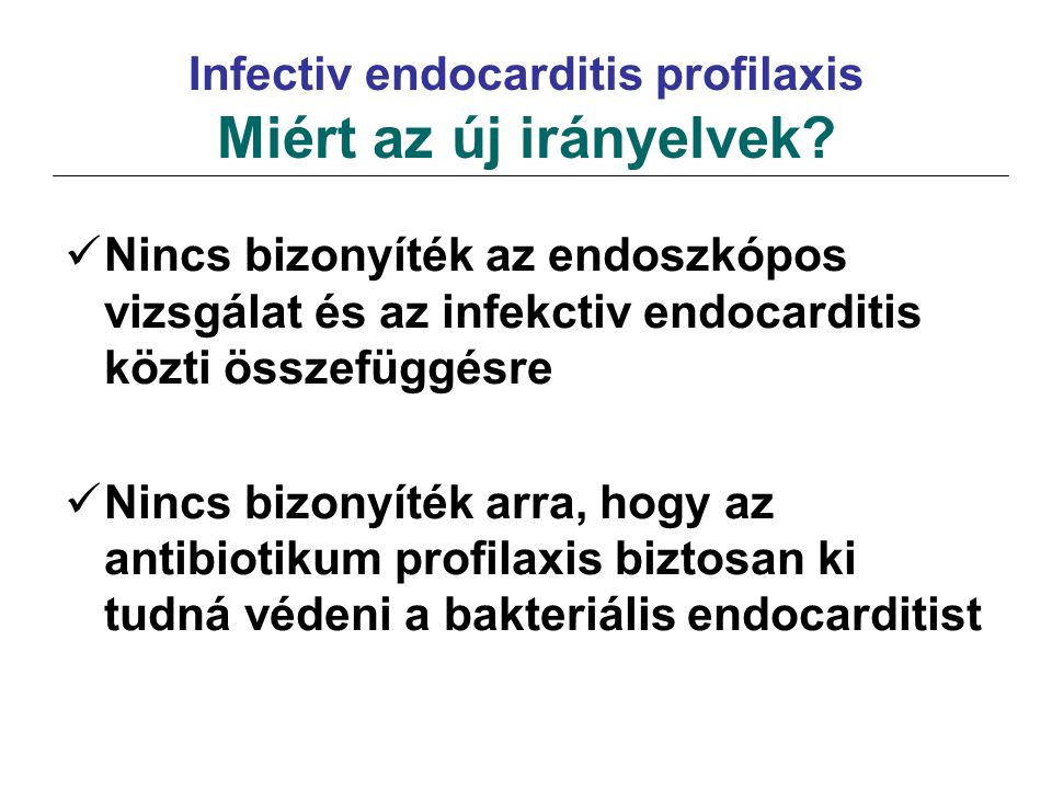 Infectiv endocarditis profilaxis Miért az új irányelvek