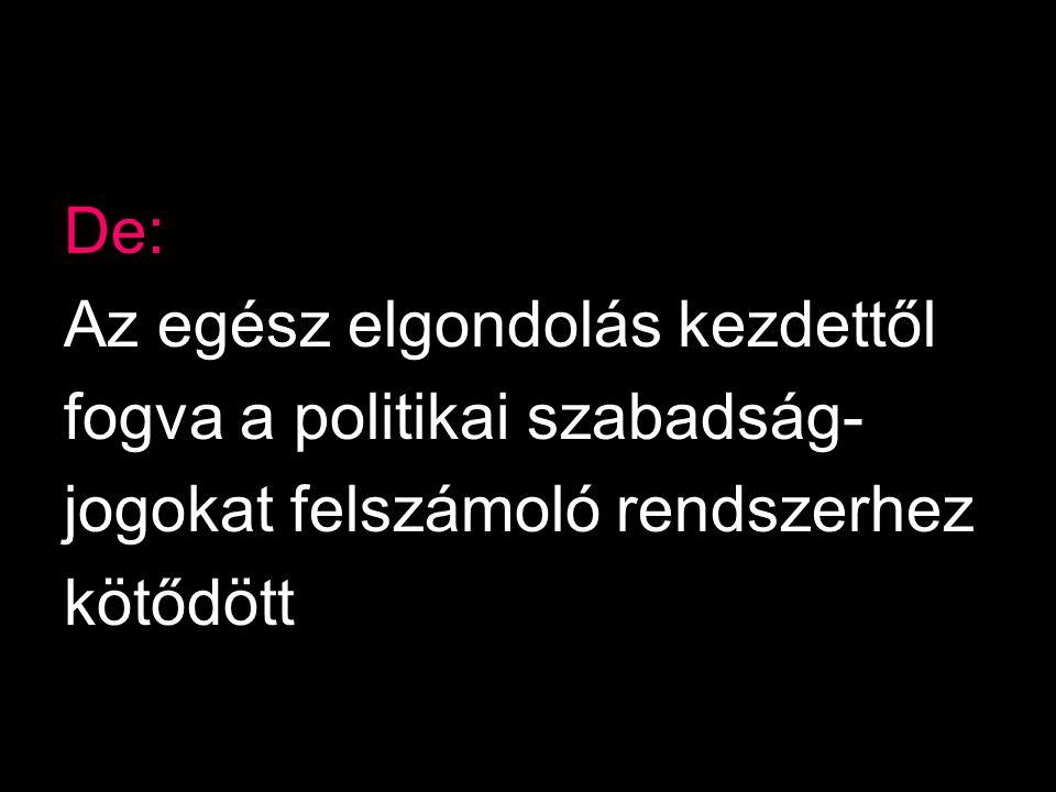De: Az egész elgondolás kezdettől. fogva a politikai szabadság- jogokat felszámoló rendszerhez.