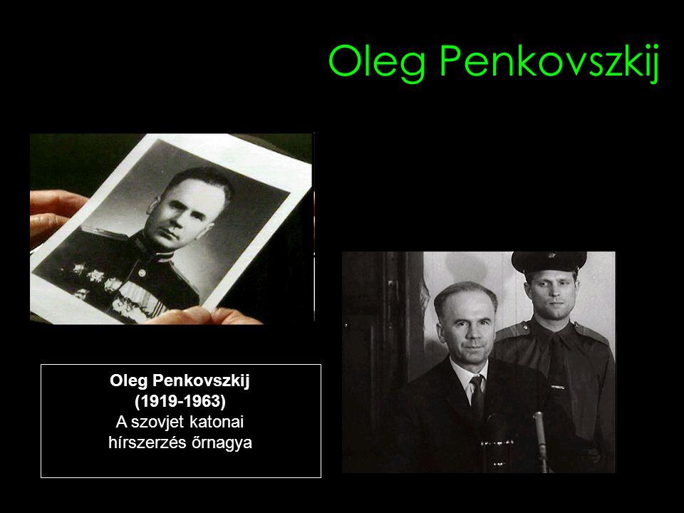 Oleg Penkovszkij Oleg Penkovszkij (1919-1963) A szovjet katonai