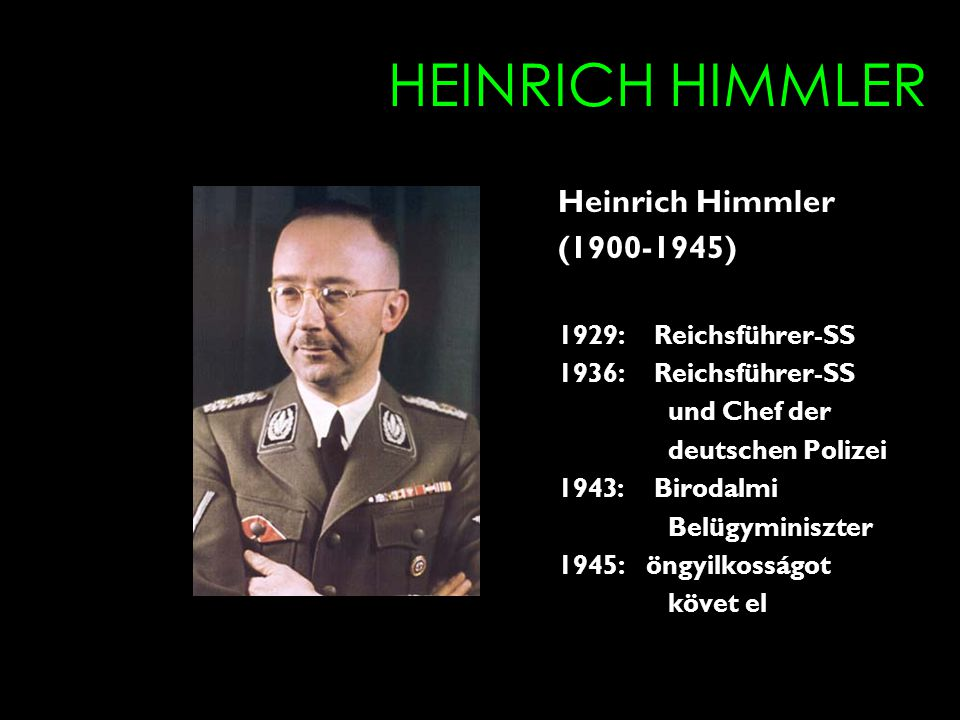 HEINRICH HIMMLER Heinrich Himmler (1900-1945) 1929: Reichsführer-SS