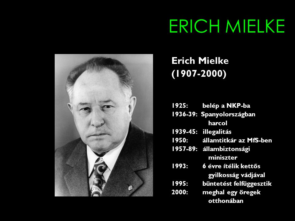 ERICH MIELKE Erich Mielke (1907-2000) 1925: belép a NKP-ba