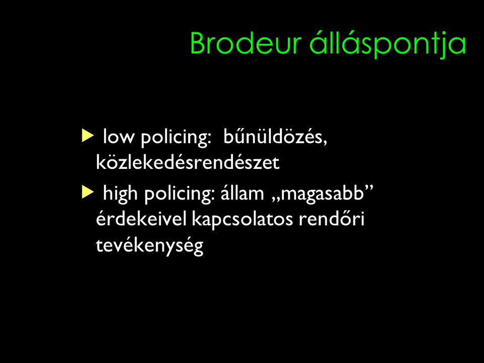 Brodeur álláspontja  low policing: bűnüldözés, közlekedésrendészet