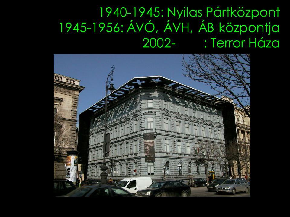 1940-1945: Nyilas Pártközpont 1945-1956: ÁVÓ, ÁVH, ÁB központja 2002- : Terror Háza