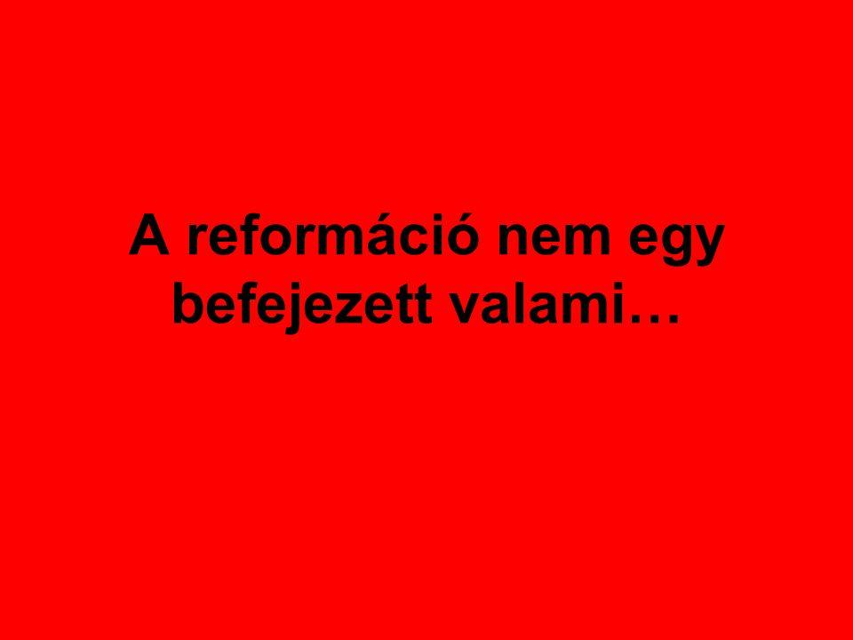 A reformáció nem egy befejezett valami…