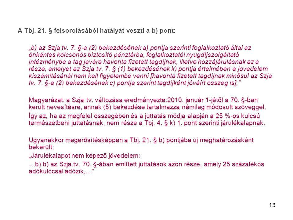 A Tbj. 21. § felsorolásából hatályát veszti a b) pont: