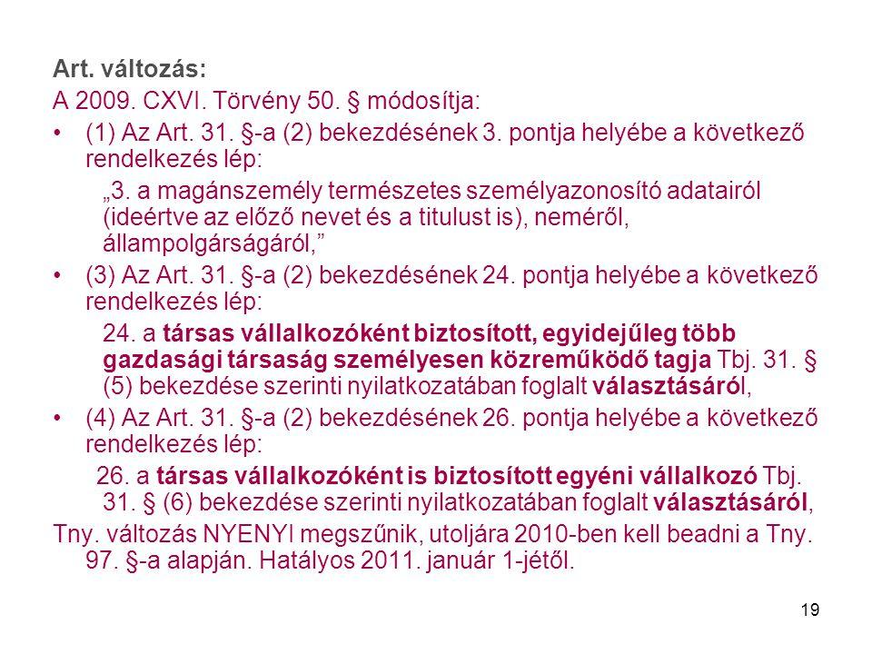 Art. változás: A 2009. CXVI. Törvény 50. § módosítja: (1) Az Art. 31. §-a (2) bekezdésének 3. pontja helyébe a következő rendelkezés lép: