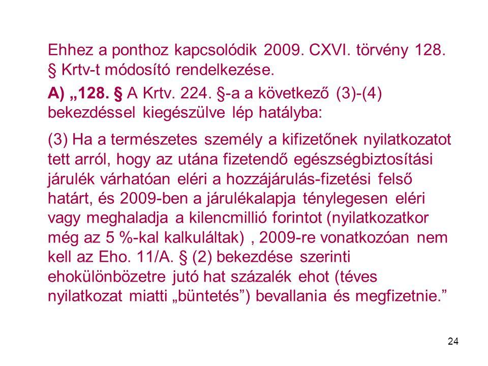Ehhez a ponthoz kapcsolódik 2009. CXVI. törvény 128